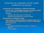 consumer law questions may be roughly divided into two groups