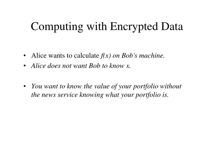 Computing with Encrypted Data