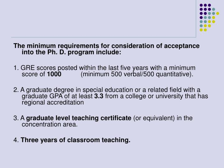 The minimum requirements for consideration of acceptance into the Ph. D. program include: