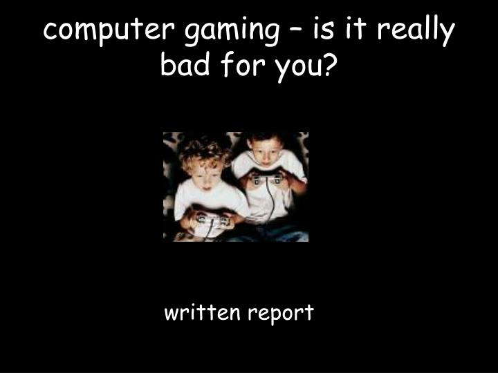 computer gaming – is it really bad for you?