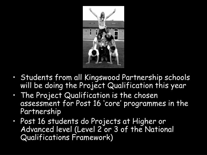 Students from all Kingswood Partnership schools will be doing the Project Qualification this year