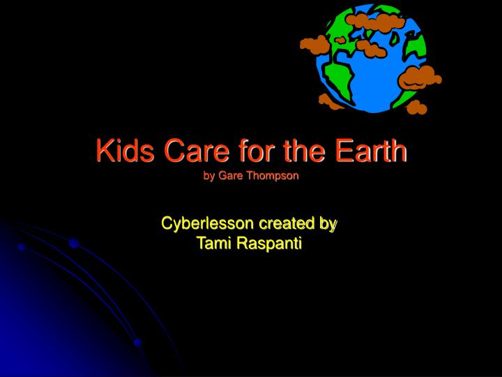 kids care for the earth by gare thompson n.