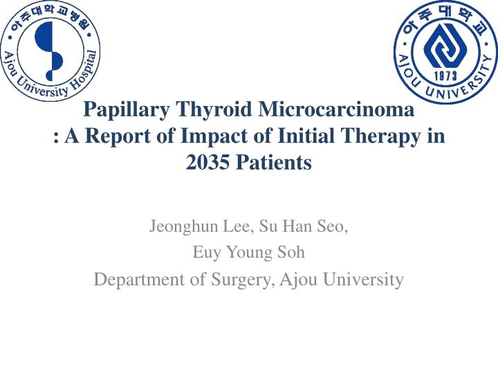 papillary thyroid microcarcinoma a report of impact of initial therapy in 2035 patients n.
