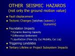 other seismic hazards not only the ground motion value