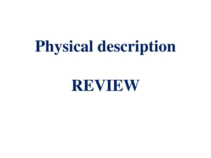 Physical description review