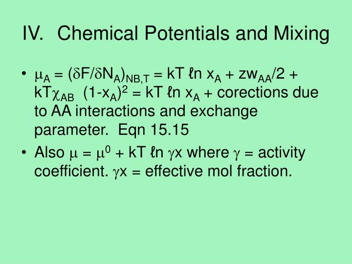 IV.	Chemical Potentials and Mixing