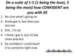 on a scale of 1 5 1 being the least 5 being the most how confident are you with 21