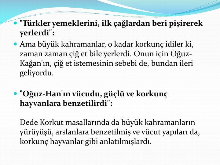 """""""Türkler yemeklerini, ilk çağlardan beri pişirerek yerlerdi"""":"""