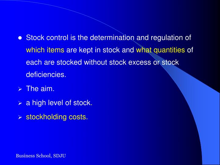 Stock control is the determination and regulation of