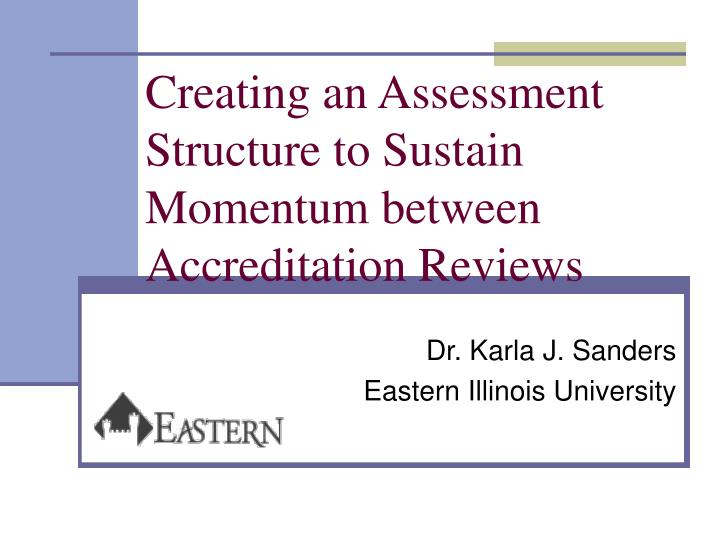creating an assessment structure to sustain momentum between accreditation reviews n.