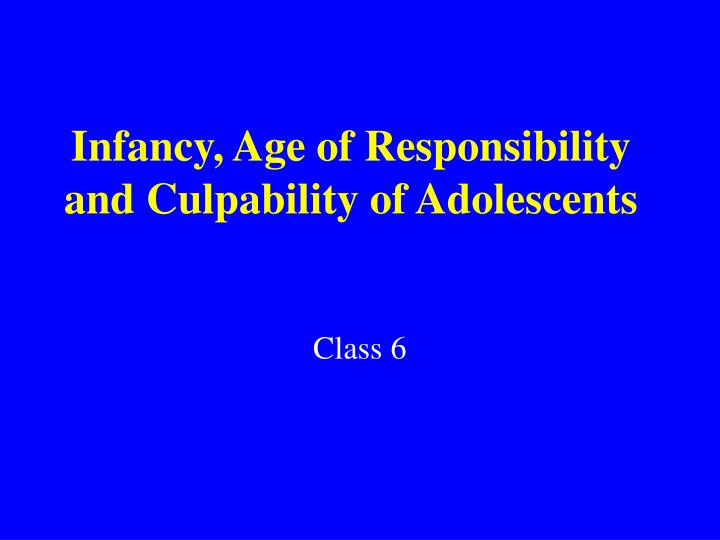 infancy age of responsibility and culpability of adolescents n.