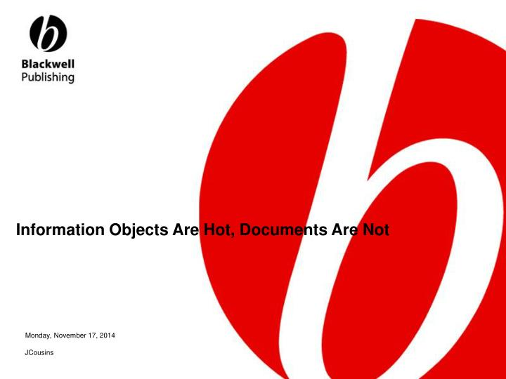 information objects are hot documents are not
