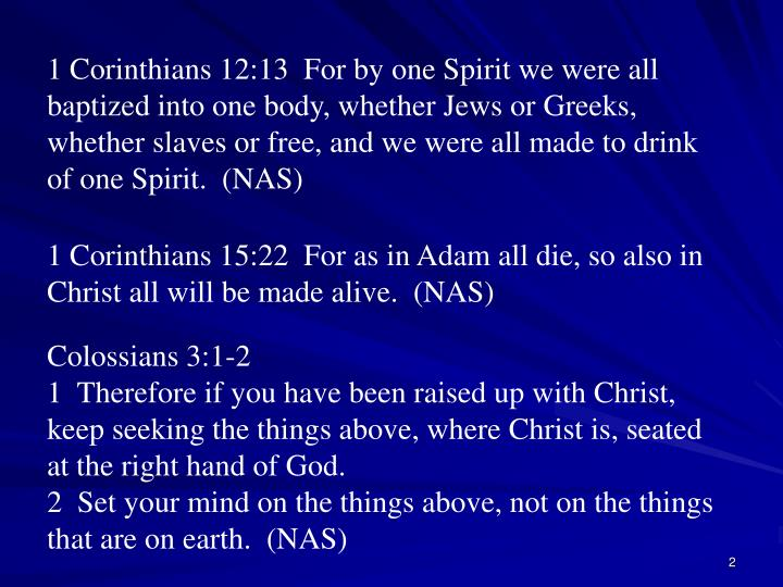 1 Corinthians 12:13  For by one Spirit we were all baptized into one body, whether Jews or Greeks, w...