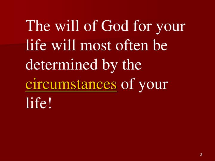 The will of God for your life will most often be determined by the