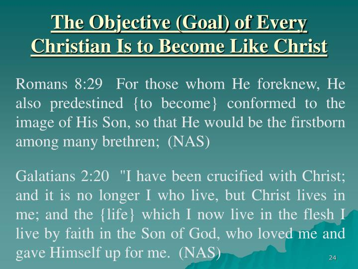 The Objective (Goal) of Every Christian Is to Become Like Christ