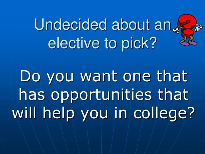 undecided about an elective to pick n.