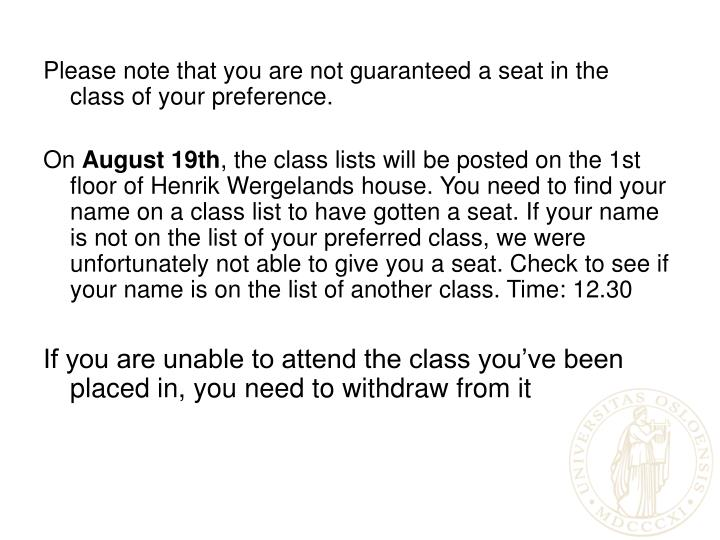 Please note that you are not guaranteed a seat in the class of your preference.