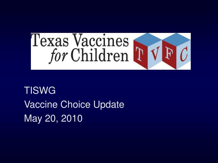 Tiswg vaccine choice update may 20 2010