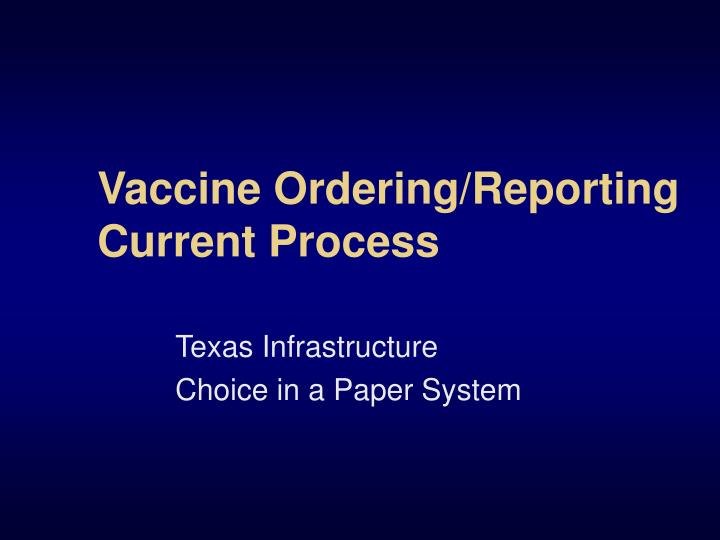Vaccine Ordering/Reporting Current Process