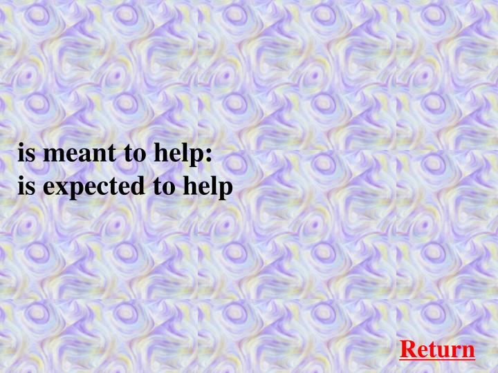is meant to help: