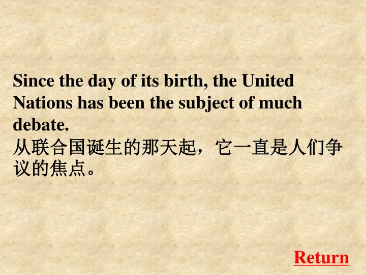 Since the day of its birth, the United Nations has been the subject of much debate.