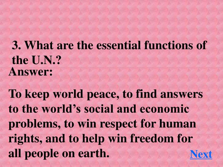 3. What are the essential functions of the U.N.?