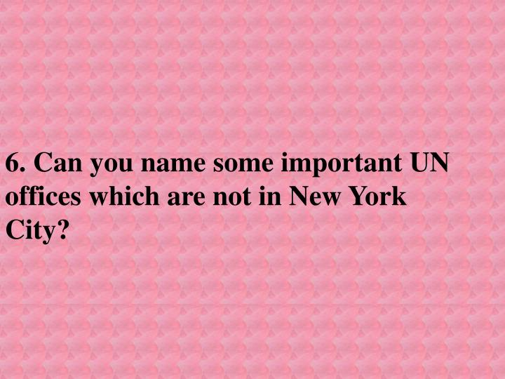 6. Can you name some important UN offices which are not in New York City?