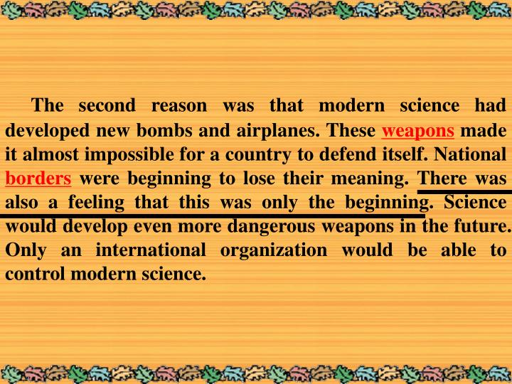 The second reason was that modern science had developed new bombs and airplanes. These
