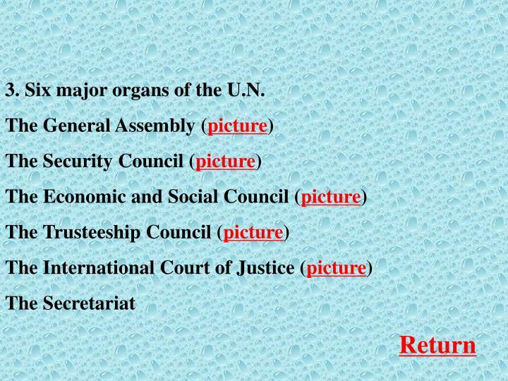 3. Six major organs of the U.N.