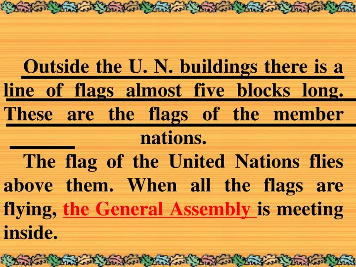 Outside the U. N. buildings there is a line of flags almost five blocks long. These are the flags of the member nations.