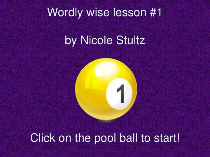 wordly wise lesson 1 by nicole stultz click on the pool ball to start n.