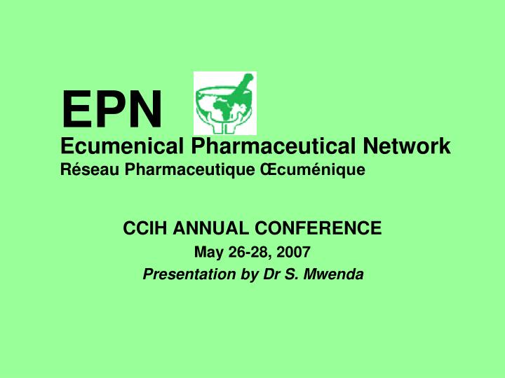 Ccih annual conference may 26 28 2007 presentation by dr s mwenda