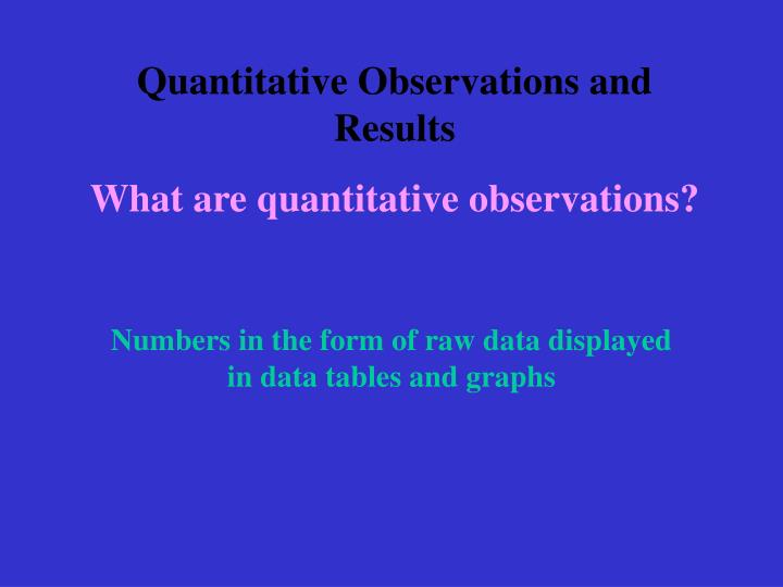 Quantitative Observations and Results