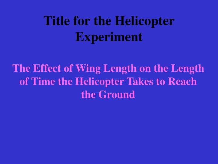 Title for the Helicopter Experiment