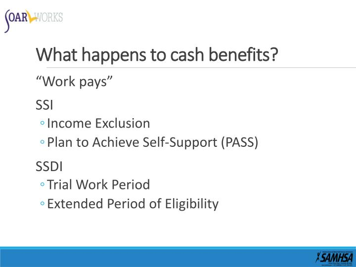 What happens to cash benefits?