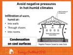 avoid negative pressures in hot humid climates