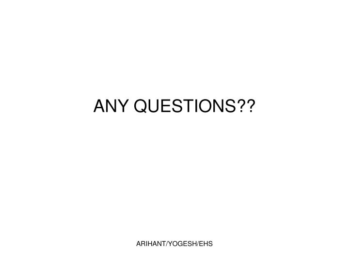 ANY QUESTIONS??