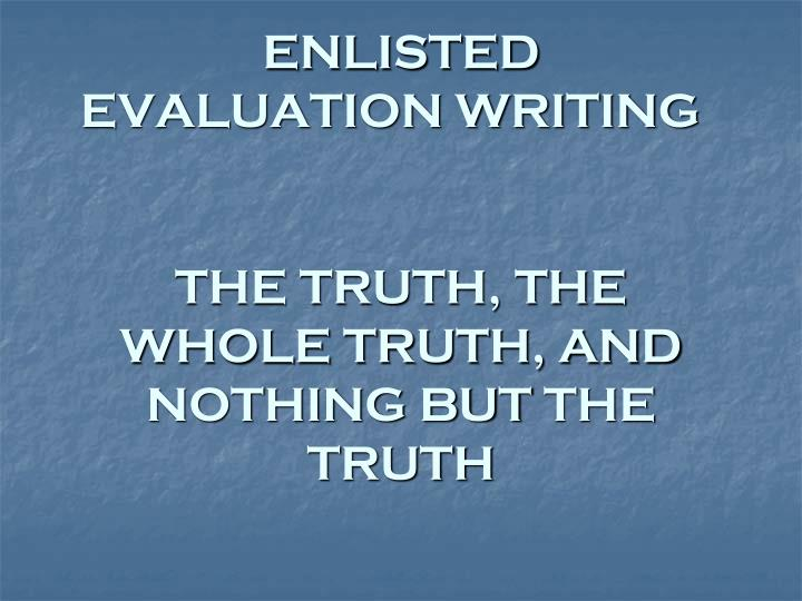 enlisted evaluation writing the truth the whole truth and nothing but the truth n.