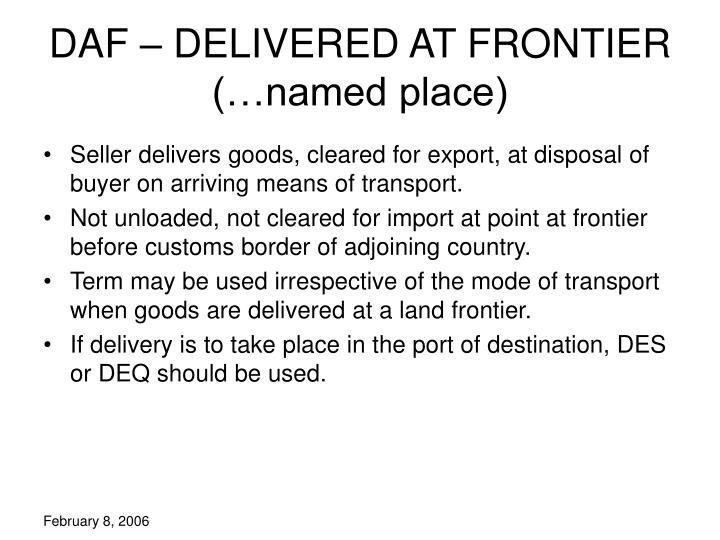 DAF – DELIVERED AT FRONTIER (…named place)