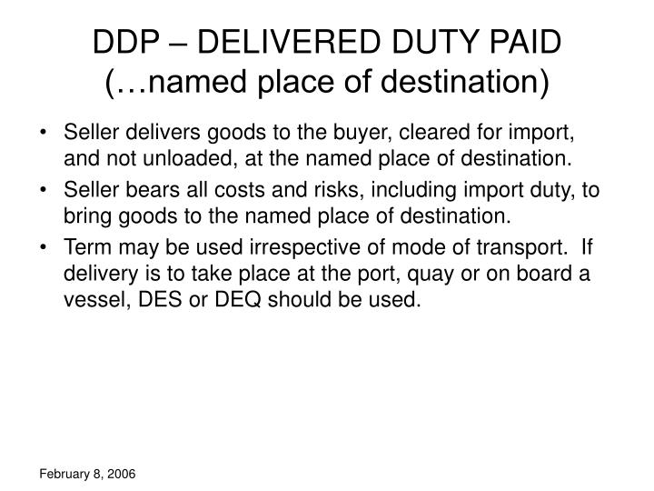 DDP – DELIVERED DUTY PAID (…named place of destination)