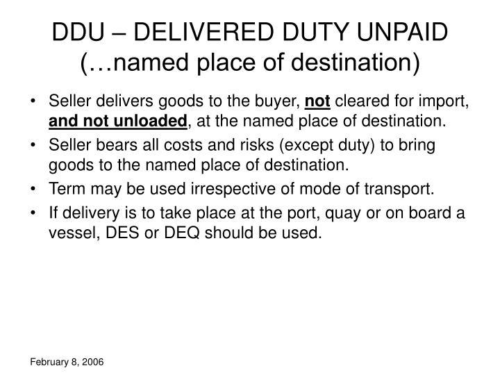 DDU – DELIVERED DUTY UNPAID (…named place of destination)