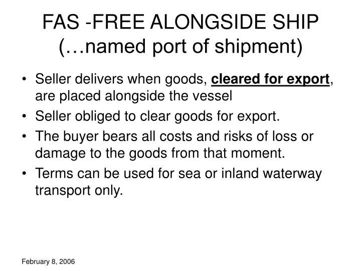 FAS -FREE ALONGSIDE SHIP