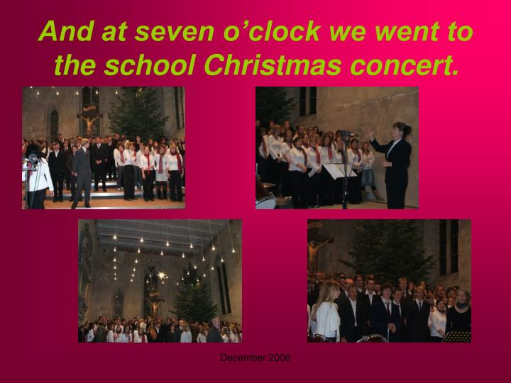 And at seven o'clock we went to the school Christmas concert.