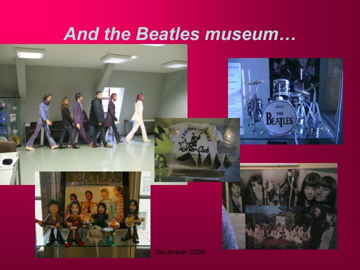 And the Beatles museum…