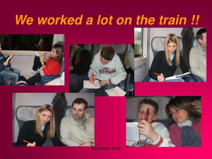 We worked a lot on the train