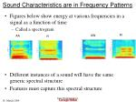 sound characteristics are in frequency patterns