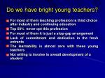 do we have bright young teachers