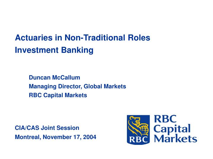 PPT - Actuaries in Non-Traditional Roles Investment Banking