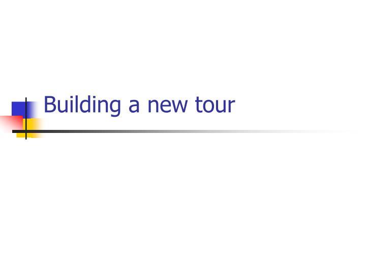 Building a new tour