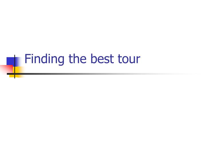Finding the best tour